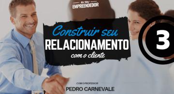 Como construir uma relação sólida com Clientes e potenciais Clientes.- Série Prospectar o relacionamento com o cliente (3/4)