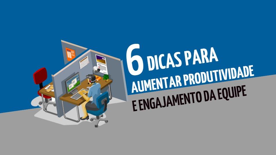 6 dicas para aumentar produtividade e engajamento da equipe