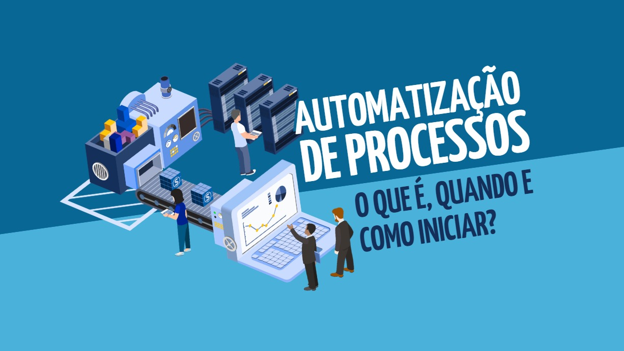 Automatização de processos: o que é, quando e como iniciar?