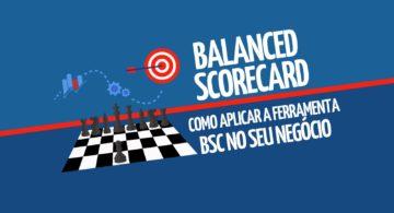 Balanced Scorecard: como aplicar a ferramenta BSC no seu negócio