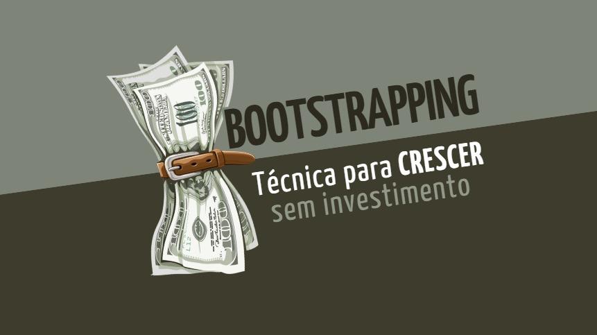Bootstrapping: a técnica de crescer sem investimento