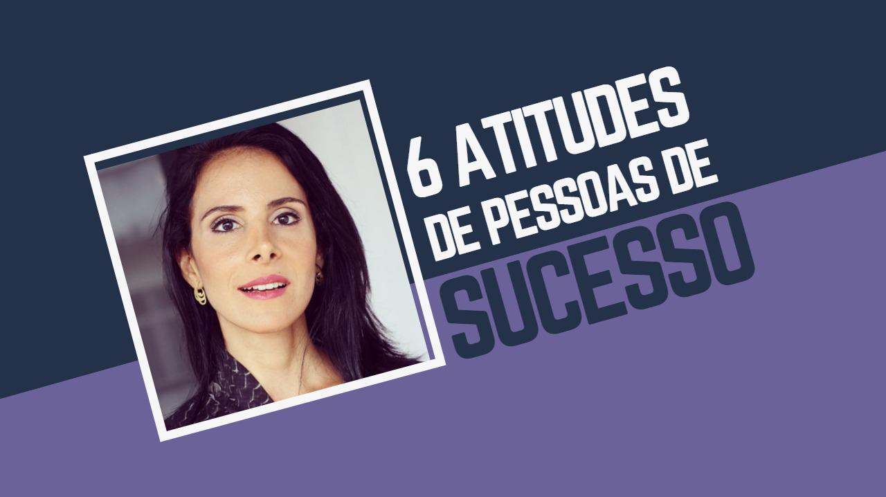 Conheça 6 atitudes de pessoas de sucesso