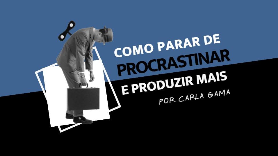 Como parar de procrastinar e produzir mais