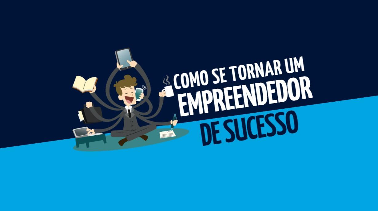 Como se tornar um empreendedor de sucesso?