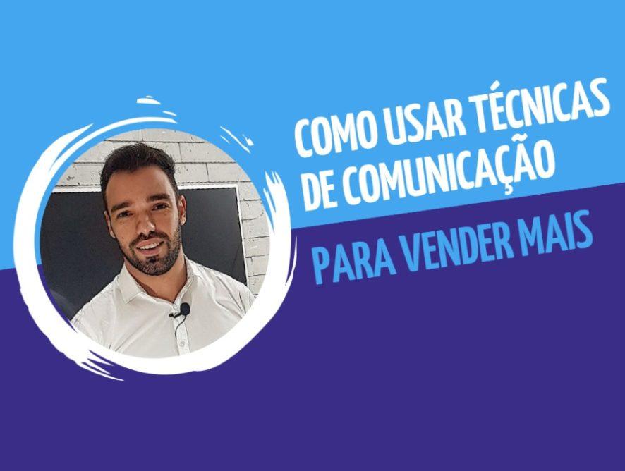 Como usar Técnicas de Comunicação para vender mais