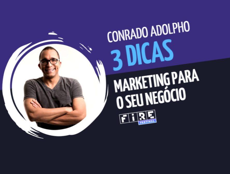 Conrado Adolpho: 3 dicas de marketing para o seu negócio