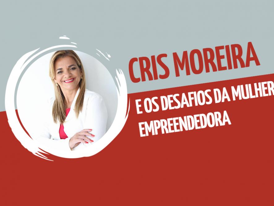 Cris Moreira e os desafios da mulher empreendedora