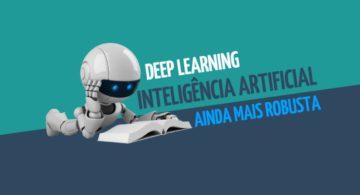 Deep Learning: a inteligência artificial ainda mais robusta