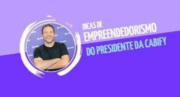 Dicas de empreendedorismo do presidente da Cabify