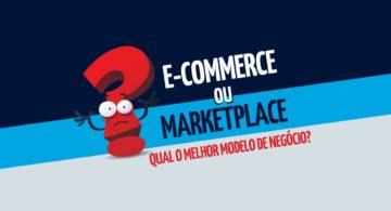 E-commerce ou marketplace: qual o melhor modelo de negócio?