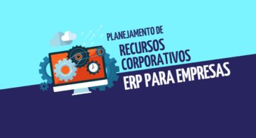 Planejamento de Recursos Corporativos: entenda o ERP para empresas