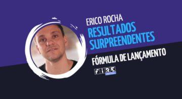 Erico Rocha e os resultados surpreendentes do Fórmula de Lançamento
