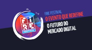Fire Festival: o evento que redefine o futuro do mercado digital