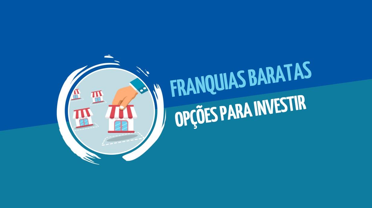 Franquias baratas: opções para investir