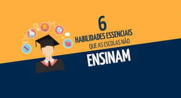 6 habilidades essenciais que as escolas não ensinam