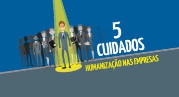 5 cuidados para a humanização nas empresas
