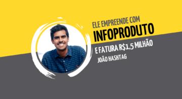 João Hashtag: ele empreende com infoproduto e fatura R$1,5 milhão