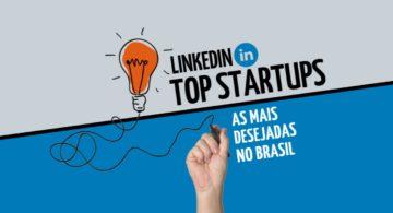 LinkedIn Top Startups: lições das 3 startups mais desejadas no Brasil