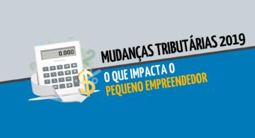 Mudanças tributárias 2019: o que impacta o pequeno empreendedor