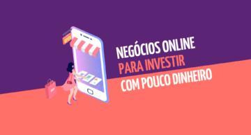 Negócios online para investir com pouco dinheiro