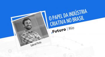 Gabriel Pinto: o papel da Indústria Criativa no Brasil