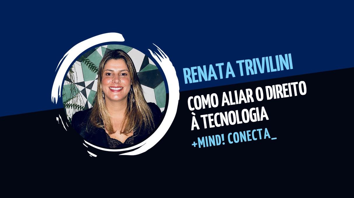 Renata Trivilini: como aliar o Direito à Tecnologia