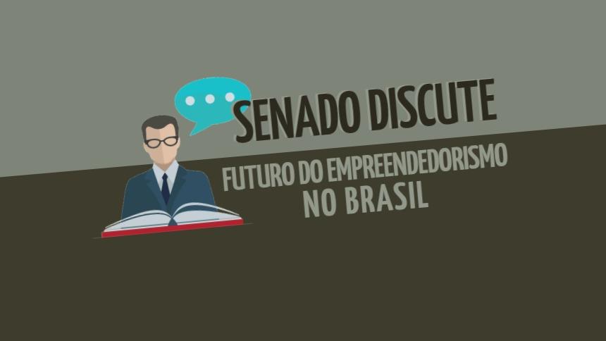 Senado discute futuro do empreendedorismo no Brasil