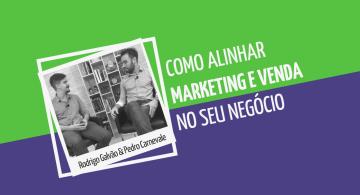 Como alinhar Marketing e Venda no seu negócio