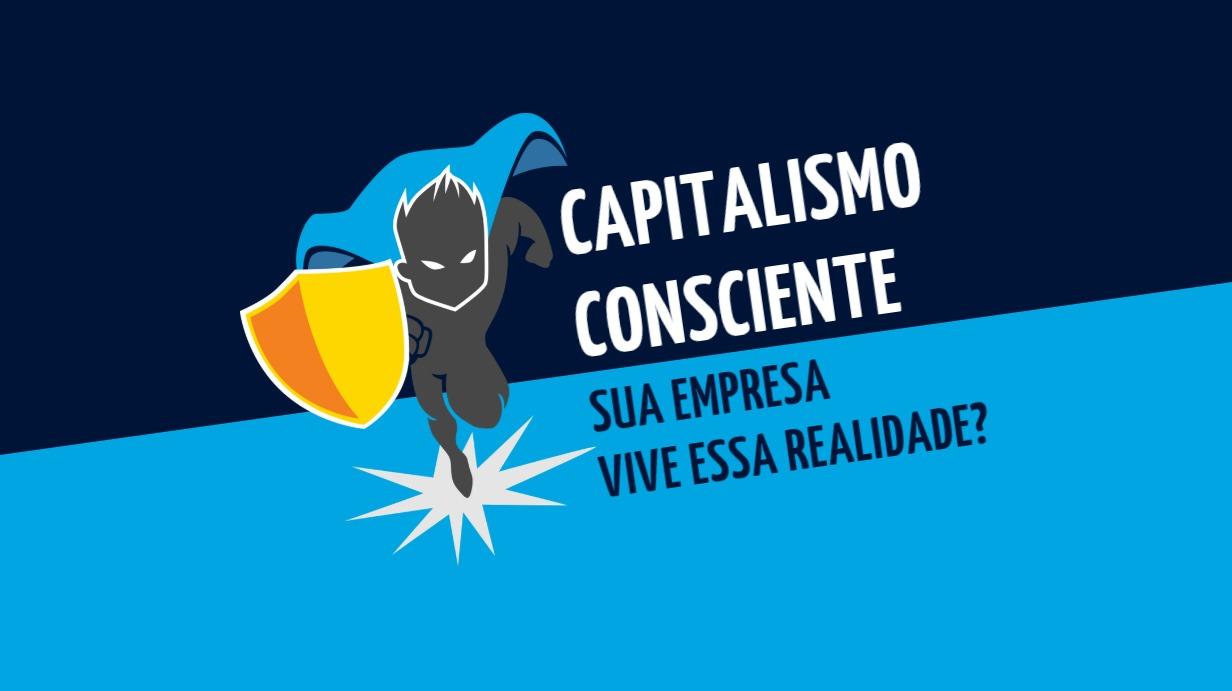 Capitalismo consciente: sua empresa vive essa realidade?