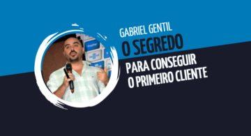 Gabriel Gentil: o segredo para conseguir o primeiro cliente