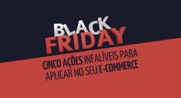Black Friday: 5 ações infalíveis para aplicar no seu e-commerce