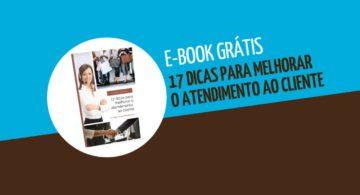Ebook grátis: 17 dicas para melhorar o atendimento ao cliente