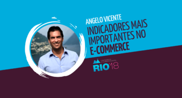 Angelo Vicente: os indicadores mais importantes no ecommerce
