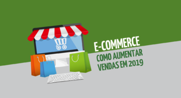 E-commerce: como aumentar as vendas em 2019