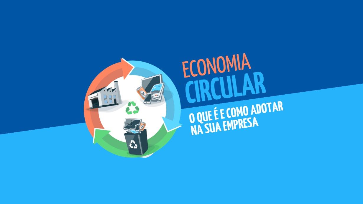Economia Circular: o que é e como adotar na sua empresa