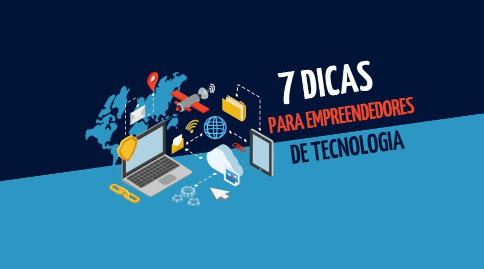 7 dicas para empreendedores de tecnologia