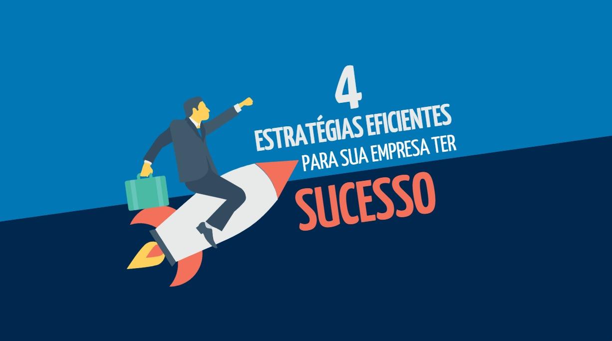 4 estratégias eficientes para sua empresa ter sucesso