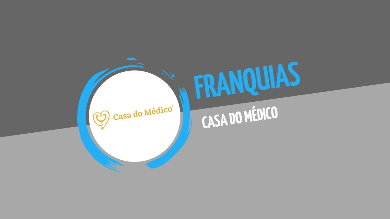 249d44342 Franquia Casa do Médico - Eu Sou Empreendedor - Notícias, vídeos e Podcasts