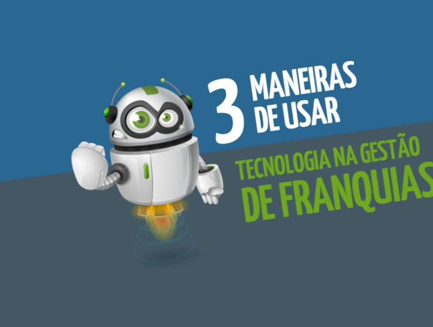 3 maneiras de usar a tecnologia na gestão de franquias