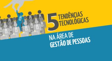 5 tendências tecnológicas na área de Gestão de Pessoas