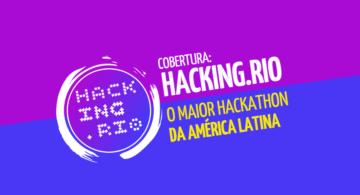 Hacking Rio: palestras, fórum e o maior hackathon da América Latina