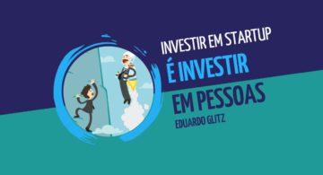 """Eduardo Glitz: """"investir em startup é investir em pessoas"""""""