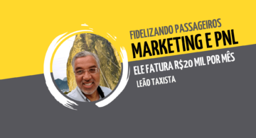 Leão Taxista: fidelizando passageiros com marketing e PNL