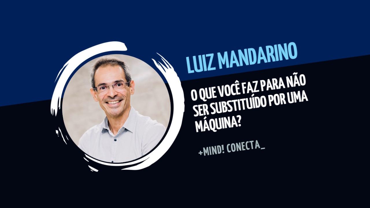 Luiz Mandarino: o que você faz para não ser substituído por uma máquina?