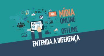 Mídia online e mídia offline: entenda a diferença