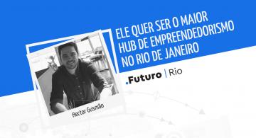 Ele quer ser o maior hub de empreendedorismo no RJ