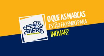 Mondial de la Biere - O que as marcas estão fazendo para inovar?