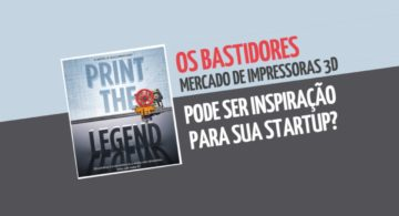 Print The Legend: os bastidores do mercado de impressoras 3D