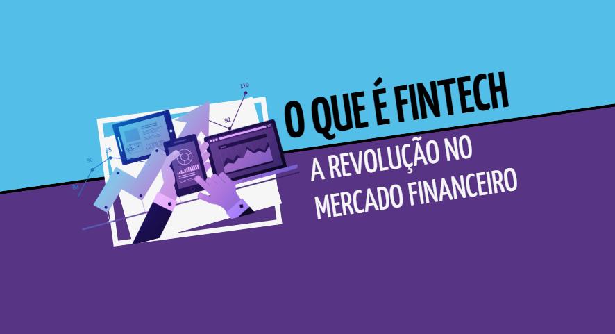 O que é Fintech, a revolução no mercado financeiro