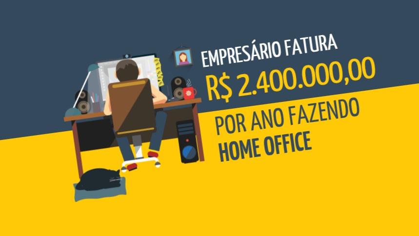 Empresário fatura R$2,4 mi por ano fazendo home office